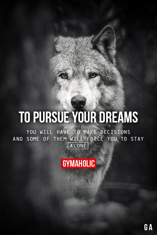 "gymaaholic: "" To Pursue Your Dreams You will have to make decisions and some of them will force you to stay alone. http://www.gymaholic.co """