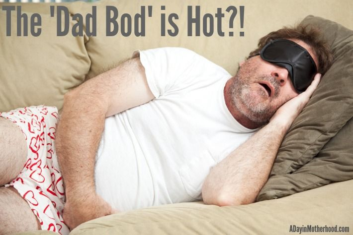 The 'Dad Bod' is Hot?! Does That Mean my 'Mom Bod' is Smokin' too?
