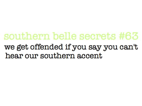 Southern Belle Secrets - we get offended if you say you can't hear our southern accent