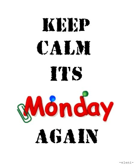 KEEP CALM ITS MONDAY AGAIN - created by eleni