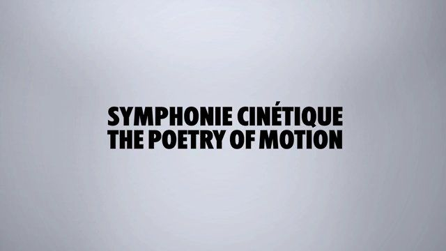 SYMPHONIE CINÉTIQUE – THE POETRY OF MOTION | EXHIBITION FILM by MADE