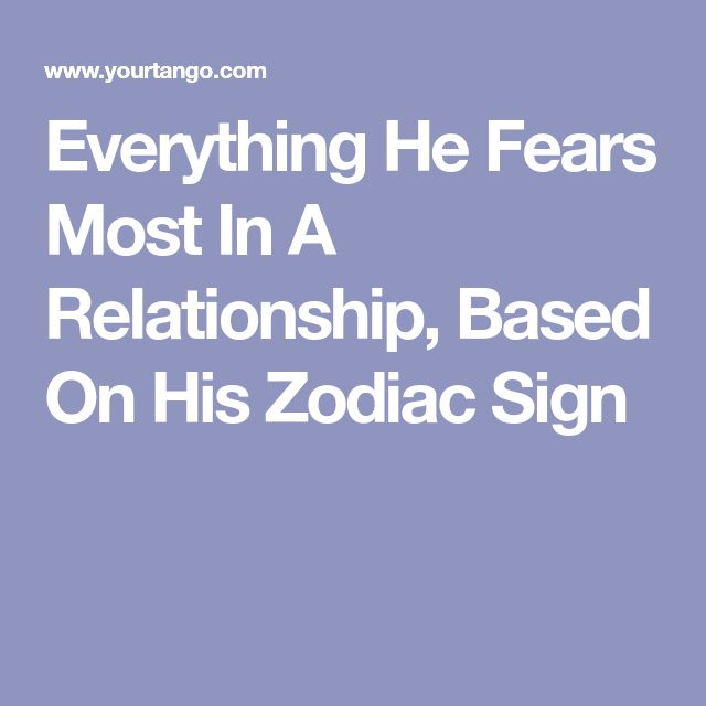 Everything He Fears Most In A Relationship, Based On His Zodiac Sign