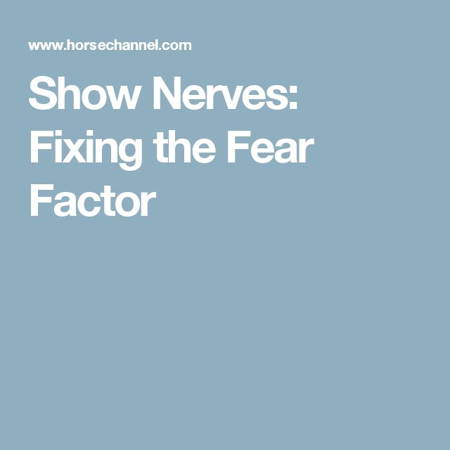 Show Nerves: Fixing the Fear Factor