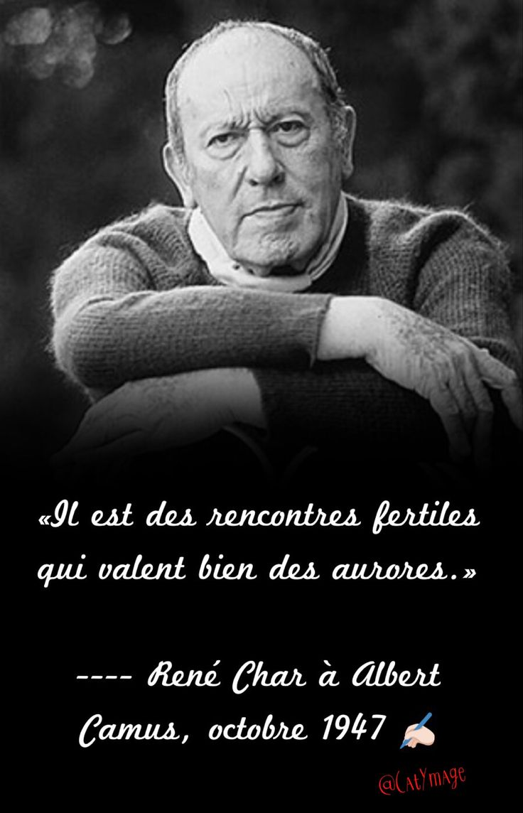 «Il est des rencontres fertiles qui valent bien des aurores.» René Char à Albert Camus, octobre 1947 ✍