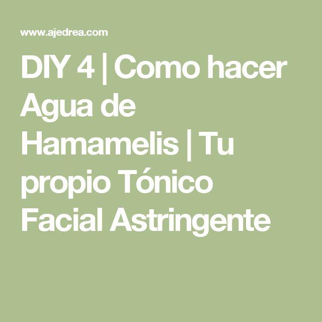 DIY 4 | Como hacer Agua de Hamamelis |  Tu propio Tónico Facial Astringente