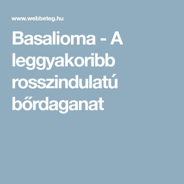 Basalioma - A leggyakoribb rosszindulatú bőrdaganat