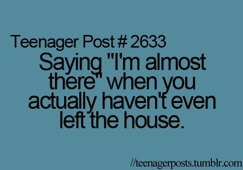 teenager post, I do it all the time