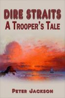 Dire Straits: A Trooper's Tale, an ebook by Peter Jackson at Smashwords