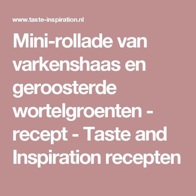 Mini-rollade van varkenshaas en geroosterde wortelgroenten  - recept - Taste and Inspiration recepten