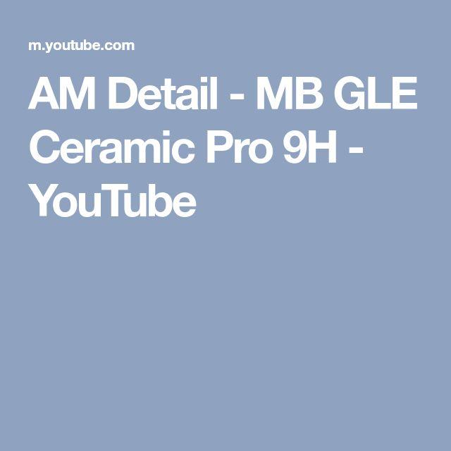 AM Detail - MB GLE Ceramic Pro 9H - YouTube