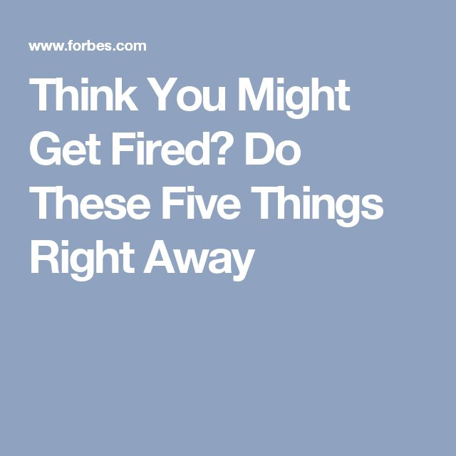 Think You Might Get Fired? Do These Five Things Right Away