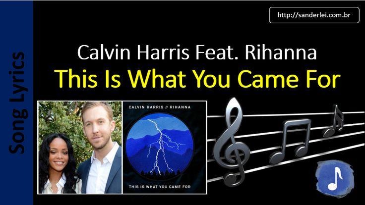 Calvin Harris Featuring Rihanna - This Is What You Came For | Letras Musica - Song Lyrics