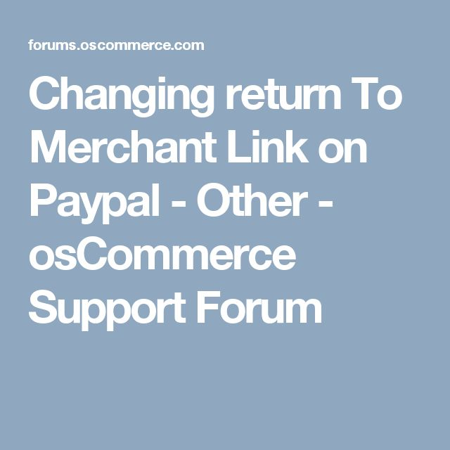 Changing return To Merchant Link on Paypal - Other - osCommerce Support Forum