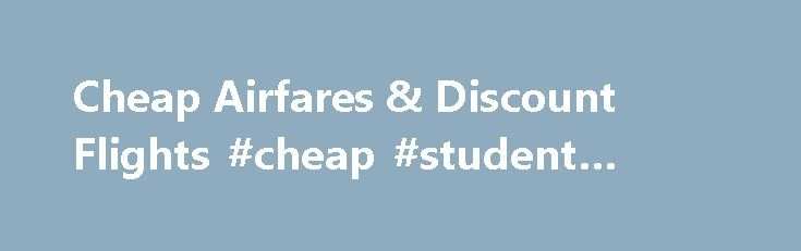 Cheap Airfares & Discount Flights #cheap #student #flights http://flight.remmont.com/cheap-airfares-discount-flights-cheap-student-flights-4/  #cheap student flights # great deals on student fares Looking for cheap airfares and travel discounts? Student Flights offers you the trip of a lifetime to amazing places around the... Read more >