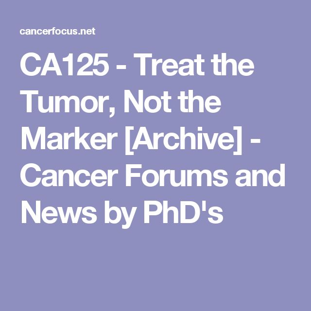 CA125 - Treat the Tumor, Not the Marker [Archive]  - Cancer Forums and News by PhD's