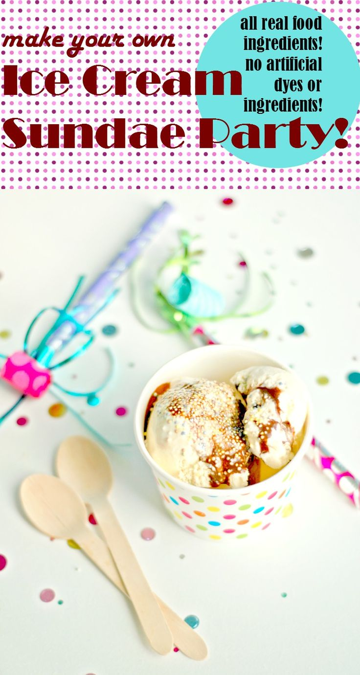 Make Your Own REAL FOOD Ice Cream Sundae Party Make your