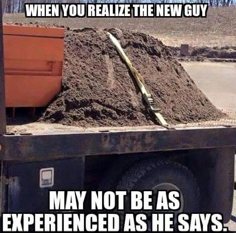 When you realize the new guy may not be as experienced as he says!   | This pin brought to you by constructNET International, Inc. (cNI) provides online solutions to education and training challenges. www.constructnetonline.com