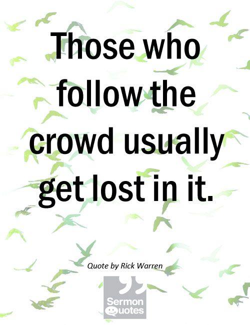 Those Who Follow The Crowd Usually Get Lost In It In Christ Alone