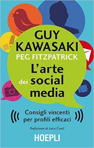 Amazon.it: L'arte dei social media. Consigli vincenti per profili efficaci - Guy Kawasaki, Peg Fizpatrick, F. Bernabei - Libri