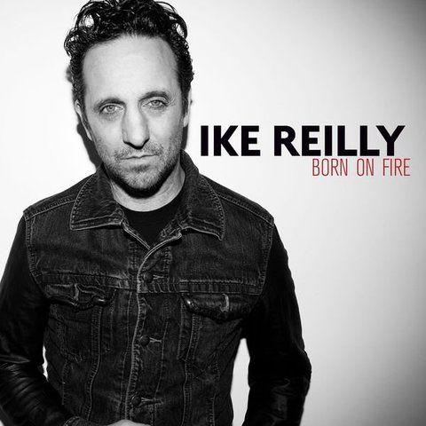 Ike Reilly - Born On Fire (2015)