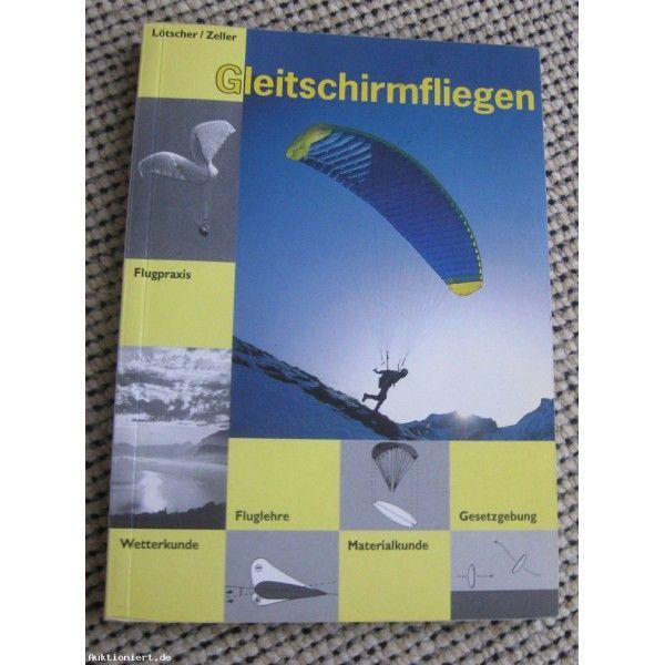 Gleitschirmfliegen: Flugpraxis - Wetterkunde - Fluglehre uvm.
