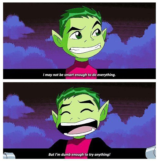 "Beast boy's face saying ""I'm dumb enough to try!"""