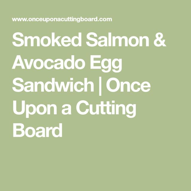 Smoked Salmon & Avocado Egg Sandwich | Once Upon a Cutting Board