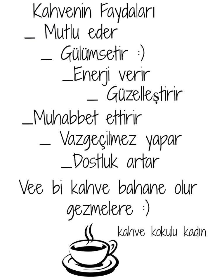 Kahvenin Faydaları:  - Mutlu eder  - Gülümsetir  - Enerji verir  - Güzelleştirir  - Muhabbet ettirir  - Vazgeçilmez yapar  - Dostluk artar  - Vee bi kahve bahane olur gezmelere :)  #sözler #anlamlısözler #güzelsözler #manalısözler #özlüsözler #alıntı #alıntılar #alıntıdır #alıntısözler