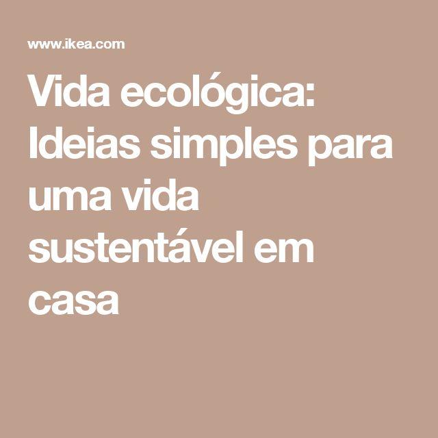 Vida ecológica: Ideias simples para uma vida sustentável em casa