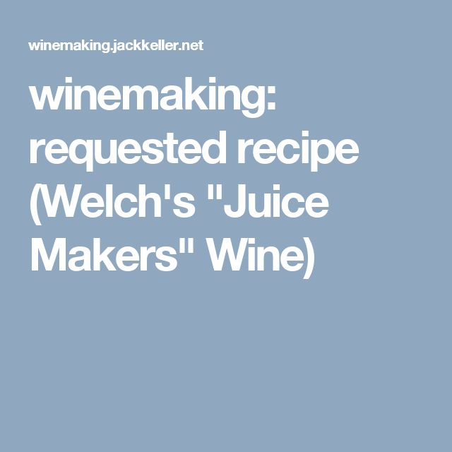 "winemaking: requested recipe (Welch's ""Juice Makers"" Wine)"