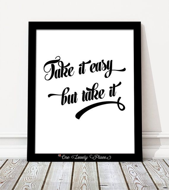 Take it easy but take it.  Nice typoghraphic by OneLovelyPlace