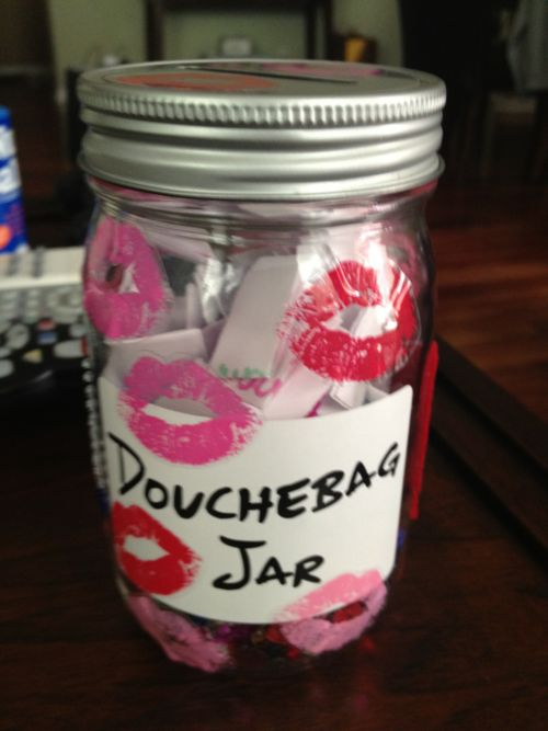 When I get an apartment, this will be filled with a dollar every time you do something bitchy. Thank you new girl for this genius idea!