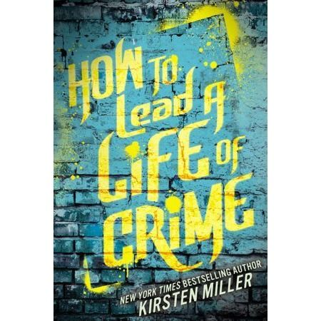 How To Lead A Life of Crime by Kristen Miller