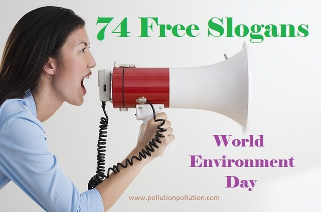 74 free slogans on World Environment Day - http://www.pollutionpollution.com/2016/05/74-free-slogans-world-environment-day.html