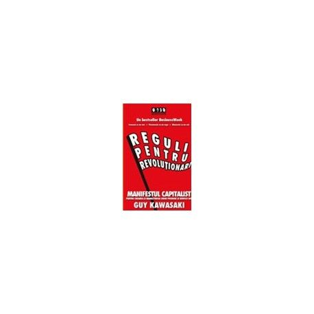 Reguli pentru revolutionari: Manifestul capitalist pentru crearea si marketingul unor produse si servicii noi (ed. tiparita)