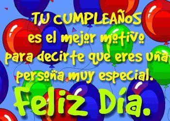Tu cumpleaños es el mejor motivo para decirte que eres una persona muy especial