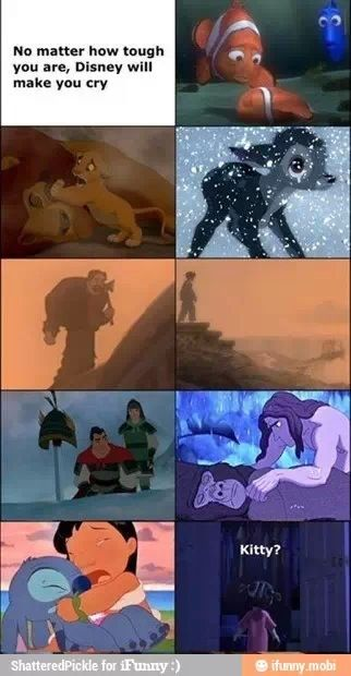 So true but the are only 3 that made me really cry like a baby...1.Lion King 2.Bambi 3. Toy Story 3