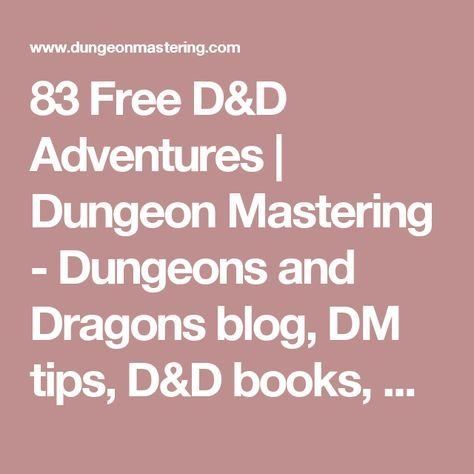83 Free D&D Adventures | Dungeon Mastering - Dungeons and Dragons blog, DM tips, D&D books, RPG fun