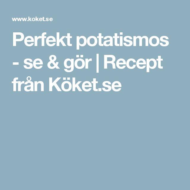 Perfekt potatismos - se & gör   Recept från Köket.se