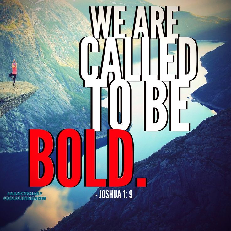 We are called to be BOLD  //  Joshua 1:9  //  Quotes  //  Life Lessons  //  Openness  //  Perspective  //  Meaning  //  Growth Mindset  //  Think Big  //  Vision  //  Words and Pictures  //  Inspration  //  Motivational Quotes  //  Big Picture  //  Leadership  //  Wisdom  //  #NnacySharp  //  #BOLDLivingNow