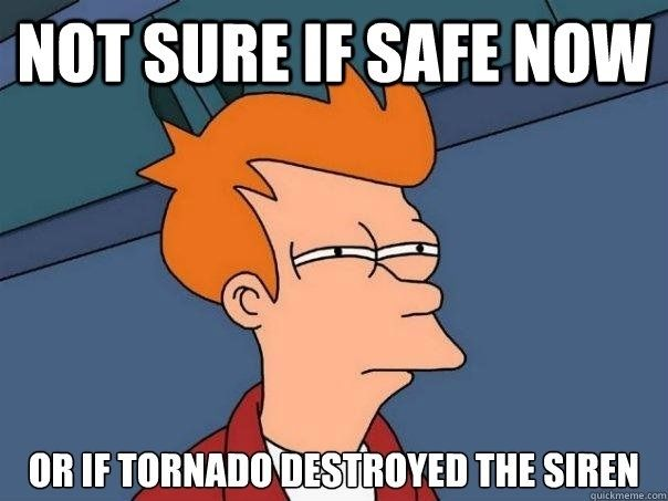 Not Sure If Safe Now Or If Tornado Destroyed Siren.....