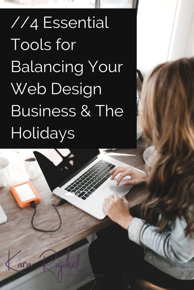 4 Essential Tools For Balancing Your Web Design Business The Holidays Business Design Web Design Tips Web Design