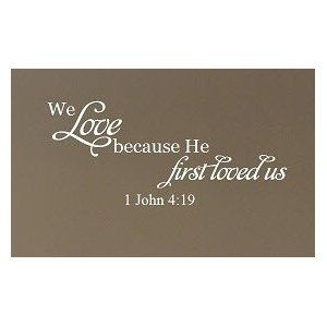 We love because He first loved us 1 John 4:19 wall decal bible verse wall saying