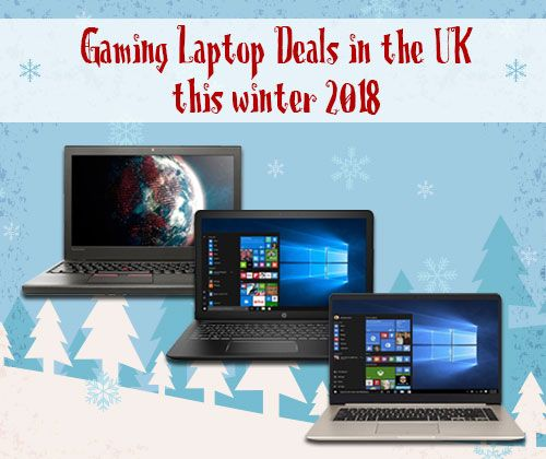 Gaming Laptop Deals in the UK this Winter 2018 See More:
