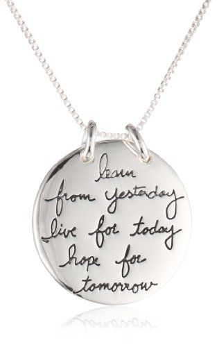 "Quote on a necklace - The whole quote is on both sides: ""Live the Life you Love. Learn from Yesterday, Live for Today, Hope for Tomorrow"""