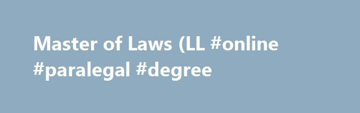 Master of Laws (LL #online #paralegal #degree http://laws.nef2.com/2017/05/14/master-of-laws-ll-online-paralegal-degree/  #master of laws # Master of Laws (LL.M.) Master of Laws (LL.M.) Der Master of Laws (LL.M.) gilt auf internationaler Ebene als renommierter Hochschulabschluss. Er ist nicht nur für Bachelor Absolventen interessant. Du kannst den Master of Laws auch nach Deiner 1. juristischen Staatsprüfung oder an Dein 2. Staatsexamen anschließen. Nach erfolgreichem Master Studium steht…