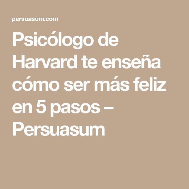 Psicólogo de Harvard te enseña cómo ser más feliz en 5 pasos – Persuasum
