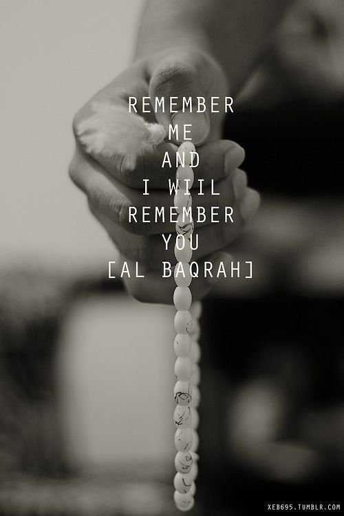 Remember Me and I will remember you - Al-Baqarah.