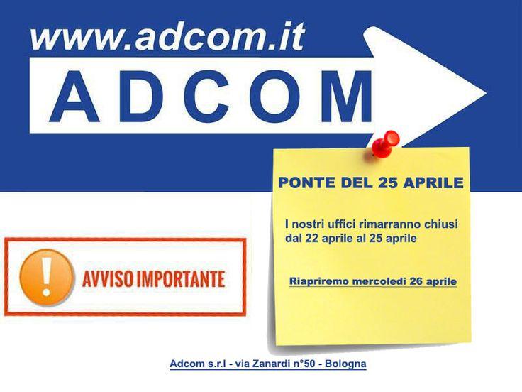 Ponte del 25 aprile I nostri uffici rimarranno chiusi da sabato 22 aprile a martedi 25 aprile 2017 compresi Riapriremo regolarmente mercoledi 26 aprile Adcom S.r.l