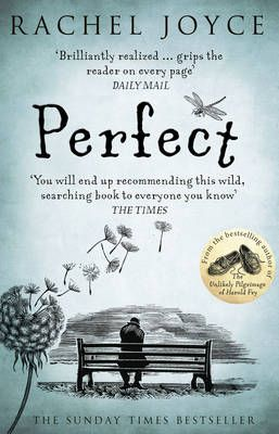 Perfect: Rachel Joyce: This book will stay with you. Not one for those who weep easily at fiction